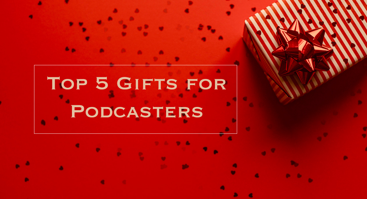 Top-5-Gifts-for-Podcasters