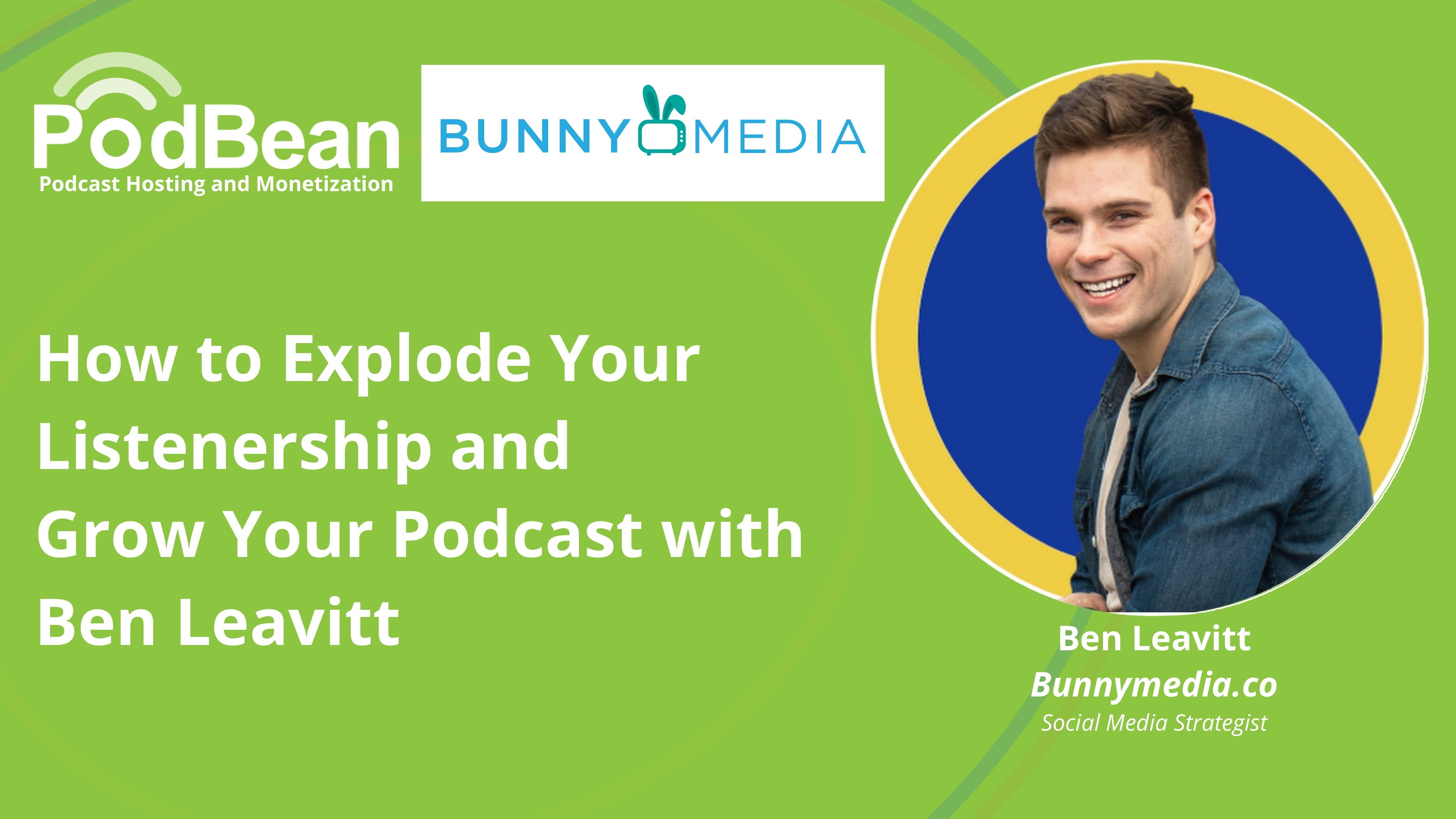 How to explode your listenership and grow your podcast with Ben Leavitt